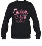 Queens Are Born In April Birthday Crewneck Sweatshirt