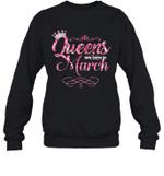 Queens Are Born In March Birthday Crewneck Sweatshirt