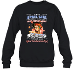 I'm An April Girl That Means I Live In A Crazy Fantasy World Birthday Crewneck Sweatshirt