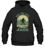 Hide And Seek Legends Are Born In June Birthday Hoodie Sweatshirt