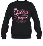 Queens Are Born In August Birthday Crewneck Sweatshirt