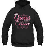 Queens Are Born In October Birthday Hoodie Sweatshirt