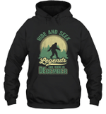 Hide And Seek Legends Are Born In December Birthday Hoodie Sweatshirt