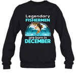 Fishing Legend Born In December Funny Fisherman Gift Birthday Crewneck Sweatshirt
