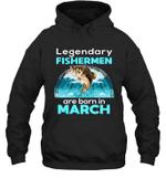 Fishing Legend Born In March Funny Fisherman Gift Birthday Hoodie Sweatshirt