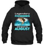 Fishing Legend Born In August Funny Fisherman Gift Birthday Hoodie Sweatshirt