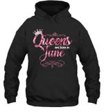 Queens Are Born In June Birthday Hoodie Sweatshirt