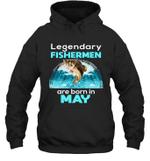 Fishing Legend Born In May Funny Fisherman Gift Birthday Hoodie Sweatshirt
