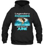 Fishing Legend Born In June Funny Fisherman Gift Birthday Hoodie Sweatshirt