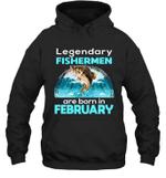 Fishing Legend Born In February Funny Fisherman Gift Birthday Hoodie Sweatshirt