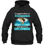 Fishing Legend Born In December Funny Fisherman Gift Birthday Hoodie Sweatshirt