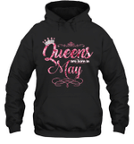 Queens Are Born In May Birthday Hoodie Sweatshirt