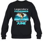 Fishing Legend Born In June Funny Fisherman Gift Birthday Crewneck Sweatshirt