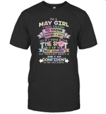 I'm A May Girl I Was Taught To Think Before I Act The Shot Birthday T-shirt