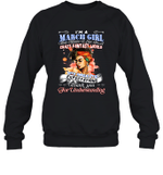 I'm A March Girl That Means I Live In A Crazy Fantasy World Birthday Crewneck Sweatshirt