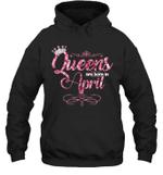 Queens Are Born In April Birthday Hoodie Sweatshirt