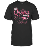 Queens Are Born In August Birthday T-shirt