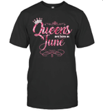 Queens Are Born In June Birthday T-shirt