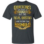 Real Queens Are Born On November 3 T-shirt Birthday Tee Gold Text