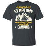Camping T-shirt I Googled My Symptoms I Need To Go Camping Tee MT06
