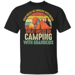 Camping T-shirt Great Uncles Go Camping With Grandkids Tee MT06