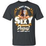 August Girl T-shirt Birthday I Hate Being Sexy Tee