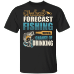Weekend Forecast Fishing With A Chance Of Drinking T-shirt MT06