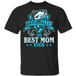 Fishing T-shirt Offishally The Best Mom Ever Tee MT06