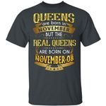 Real Queens Are Born On November 8 T-shirt Birthday Tee Gold Text