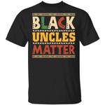 Black Uncles Matter T-shirt Black Lives Family Tee VA06