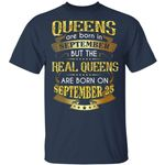 Real Queens Are Born On September 25 T-shirt Birthday Tee Gold Text