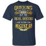 Real Queens Are Born On August 25 T-shirt Birthday Tee Gold Text