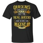 Real Queens Are Born On August 20 T-shirt Birthday Tee Gold Text