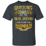 Real Queens Are Born On November 30 T-shirt Birthday Tee Gold Text