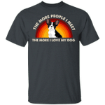 French Bulldog The More People I Meet The More I Love My Dog T-shirt MT06