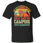 Camping T-shirt Great Dads Go Camping With Daughters Tee MT06
