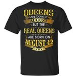 Real Queens Are Born On August 12 T-shirt Birthday Tee Gold Text