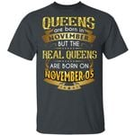 Real Queens Are Born On November 5 T-shirt Birthday Tee Gold Text