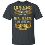 Real Queens Are Born On November 12 T-shirt Birthday Tee Gold Text