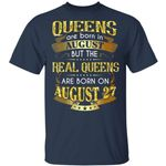 Real Queens Are Born On August 27 T-shirt Birthday Tee Gold Text