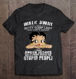 Walk Away I Am A Betty Boop Lady I Was Born In January I Have Anger Issues Betty Boop Betty Boop Lady January T Shirt