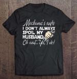 Mechanic's Wife I Don't Always Spoil My Husband Oh Wait Yes I Do Wife T Shirt