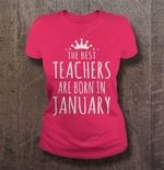 The best Teacher are born in January born in January January Teacher the best Teacher T Shirt