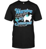 Warning I May Start Talking About My Samoyed T Shirts bestfunnystore.com T Shirt