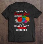 I'm Not The Sweet Girl Next Door I'm The Crazy Lady Who Loves Crochet Crazy Lady crochet Girl Next Door Sweet Girl Yarn T Shirt
