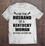 I'm The Husband Of A Kentucky Woman Nothing Scares Me Husband T Shirt