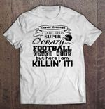 I Never Dreamed I'd Be This Super Crazy Football Coach Wife But Here I Am Killin' It Wife T Shirt