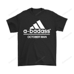 A-badass October Man Are Born In October Shirts Adidas badass Family Holiday Month October T Shirt