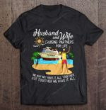 Husband And Wife Cruising Partners For Life We May Not Have It All Together Husband T Shirt
