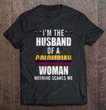 I'm The Husband Of A Colombian Woman Nothing Scares Me Husband T Shirt